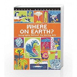 Where On Earth?: Geography Without the Boring Bits (Buster Reference) by James Doyle Book-9781780554686