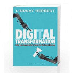 Digital Transformation: Build Your Organization's Future for the Innovation Age by Lindsay Herbert Book-9789386826565