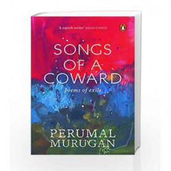 Songs of a Coward: Poems of Exile by Perumal Murugan Book-9780143428824