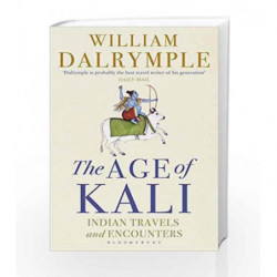The Age of Kali: Indian Travels and Encounters by William Dalrymple Book-9789385936548
