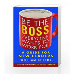 Be the Boss Everyone Wants to Work For: A Guide for New Leaders by William Gentry Book-9781523084661