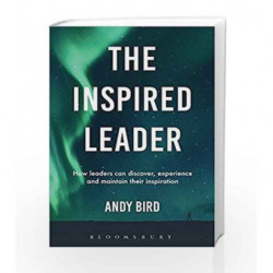 The Inspired Leader: How leaders can discover, experience and maintain their inspiration by Andy Bird Book-9781472947925