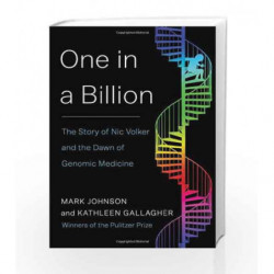 One in a Billion: The Story of Nic Volker and the Dawn of Genomic Medicine by Kathleen Gallagher Book-9781451661323