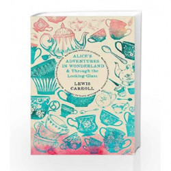 Alice's Adventures in Wonderland & Through the Looking Glass by Lewis Carroll Book-9781509849024