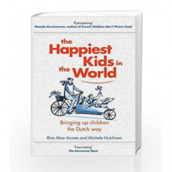 The Happiest Kids in the World: Bringing up Children the Dutch Way by Rina Mae Acosta Book-9780857523853