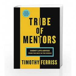 Tribe of Mentors: Short Life Advice from the Best in the World by Timothy Ferriss Book-9781785041853