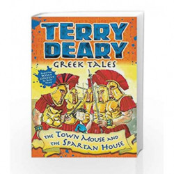 Greek Tales: The Town Mouse and the Spartan House by Terry Deary Book-9781472942036