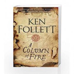 A Column of Fire (The Kingsbridge Novels - Book 3) by Ken Follett Book-9781509858200