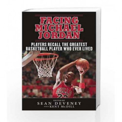 Facing Michael Jordan: Players Recall the Greatest Basketball Player Who Ever Lived by Deveney, Sean Book-9781613219508
