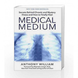 Medical Medium: Secrets Behind Chronic and Mystery Illness and How to Finally Heal by Anthony William Book-9789385827402