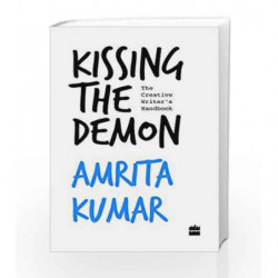 Kissing the Demon: The Creative Writer's Handbook by Amrita Kumar Book-9789352643035