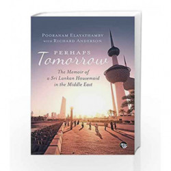 Perhaps Tomorrow: The Memoir of a Sri Lankan Housemaid in the Middle East by Pooranam Elayatham Book-9788193314166