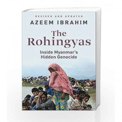 The Rohingyas: Inside Myanmar                  s Hidden Genocide by Azeem Ibrahim Book-9789387164000