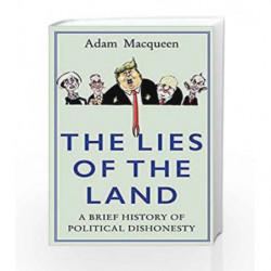 The Lies of the Land: An Honest History of Political Deceit by Adam Macqueen Book-9781786492494