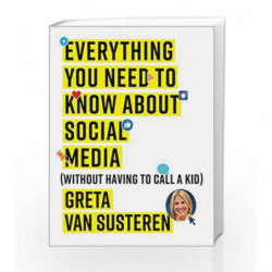 Everything You Need to Know about Social Media: Without Having to Call A Kid by Greta Van Susteren Book-9781501132445