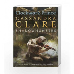 Infernal Devices: Clockwork Prince - Book 2 (The Infernal Devices) by Cassandra Clare Book-9781406321333
