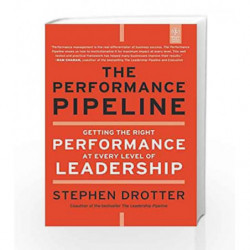 The Performance Pipeline: Getting the Right Performance at Every Level of Leadership by Stephen Drotter Book-9788126533596