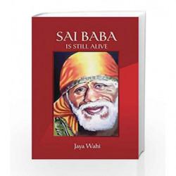 Sai Baba is Still Alive by Wahi Jaya Book-9789382299486
