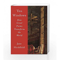 Ten Windows: How Great Poems Transform the World by Jane Hirshfield Book-9780345806840