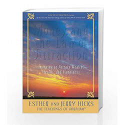 Money and the Law of Attraction: Learning to Attract Wealth, Health, and Happiness by Jerry Hicks Book-9788189988586