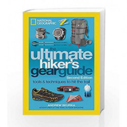 The Ultimate Hiker's Gear Guide, Second Edition: Tools and Techniques to Hit the Trail by Andrew Skurka Book-9781426217845