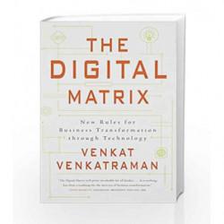 The Digital Matrix: New Rules for Business Transformation Through Technology by Venkat Venkatraman Book-9780670089949