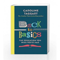 Back to Basics: The Education You Wish You'd Had (Reissue) by Caroline Taggart Book-9781782437819