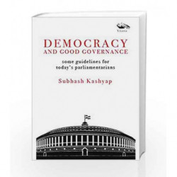 DEMOCRACY AND GOOD GOVERNANCE, Some guidelines for today's parliamentarians by Subhash Kashyap Book-9789386473004