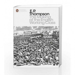 The Making of the English Working Class (Penguin Modern Classics) by Thompson, E P Book-9780141976952