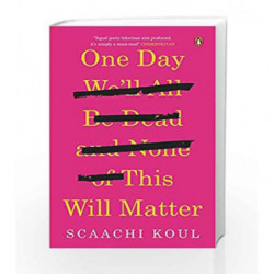One Day We                  ll All Be Dead and None of This Will Matter by Koul,Scaachi Book-9780143441267
