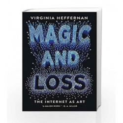 Magic and Loss: The Internet as Art by Virginia Heffernan Book-9781501132674
