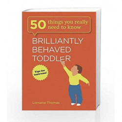 Brilliantly Behaved Toddler (50 Things You Really Need to Know) by Lorraine Thomas Book-9781782061380