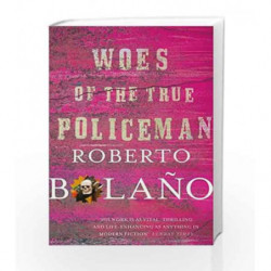 Woes of the True Policeman by ROBERTO BOLANO Book-9781447233305