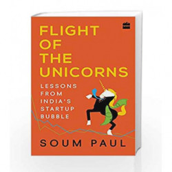 Flight of the Unicorns: Lessons from India's Startup Bubble by Soum Paul Book-9789352644773