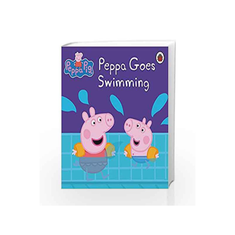 Peppa Pig Peppa Goes Swimming By Ladybird Buy Online Peppa Pig Peppa Goes Swimming Book At Best Price In India Madrasshoppe Com