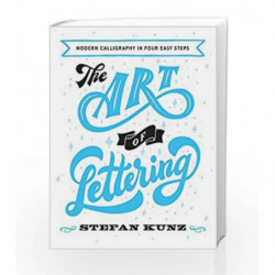 The Art of Lettering: Modern Calligraphy in Four Easy Steps by Stefan Kunz Book-9780008219826