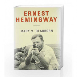 Ernest Hemingway: A Biography by Mary V. Dearborn Book-9780307594679