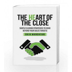 Heart of the Close: Subtle Closing Strategies to Soar Beyond Your Sales Tragets by RAJU MANDHYAN Book-9789386450111