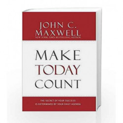 Make Today Count: The Secret Of Your Success Is Determined By Your Daily Agenda by John C. Maxwell Book-9789350098783