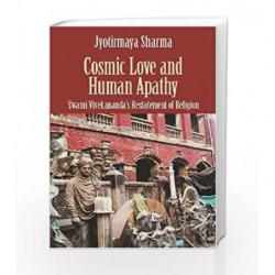 Cosmic Love and Human Apathy: Swami Vivekananda's Restatement of Religion by Jyotirmaya Sharma Book-9789351362708