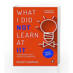 What I Did Not Learn at IIT: Transitioning from Campus to Workplace by Rajeev Agarwal Book-9780143441670