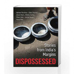 Dispossessed: Stories from India                  s Margins by Ashwin Parulkar, Saba Sharmai Book-9789386582539