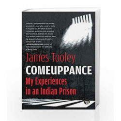 Comeuppance: My Experiences in an Indian Prison by Tooley, James Book-9789386338891