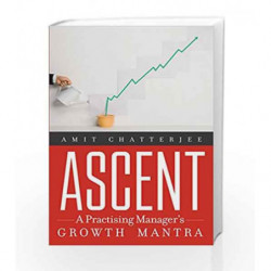 Ascent: A Practising Manager's Growth Mantra by Chatterjee, Amit Book-9788184006230
