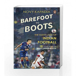 Barefoot to Boots: The Many Lives of Indian Football by Novy Kapadia Book-9780143426417