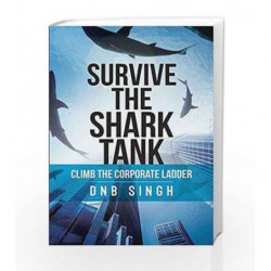 Survive the Shark Tank: Climb the Corporate Ladder by DNB SINGH Book-9789386450470