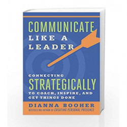 Communicate Like a Leader: Connecting Strategically to Coach, Inspire and Get Things Done by Dianna Booher Book-9781523095490