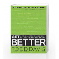 Get Better: 15 Proven Practices to Build Effective Relationships at Work by Todd Davis Book-9781471171086