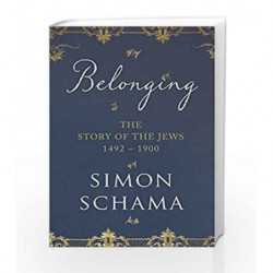Belonging: The Story of the Jews 1492                  1900 by Simon Schama Book-9781847922816