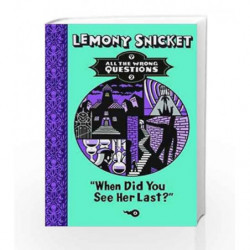All the Wrong Questions Book - 2: When Did You See Her Last? by Lemony Snicket Book-9781405271066